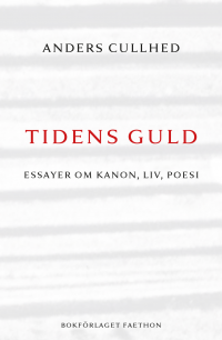 Tidens guld : essayer om kanon, liv, poesi - Anders Cullhed