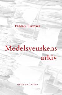 Medelsvenskens arkiv - Fabian Kastner